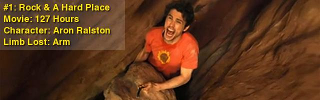 #1: Rock & A Hard Place Movie: 127 Hours Character: Aron Ralston Limb Loss: Arm